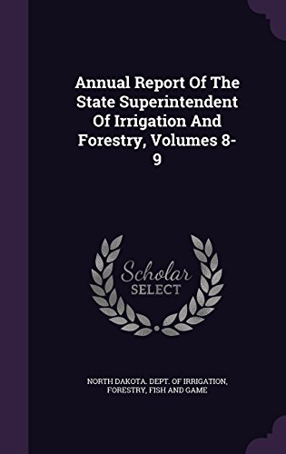 Annual Report Of The State Superintendent Of Irrigation And Forestry, Volumes 8-9
