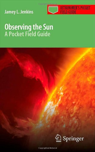 Observing The Sun: A Pocket Field Guide (Astronomer'S Pocket Field Guide)