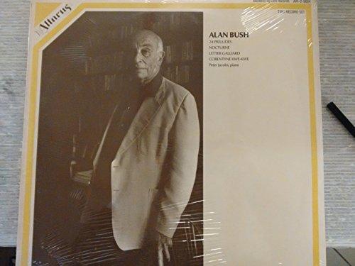BUSH, Alan: 24 Preludes; Nocturne; Letter Galliard; Corentyne Kwe-Kwe -- Peter Jacobs (piano) ---BUSH Alan (Inghilterra)-JACOBS Peter (pianoforte)-ALTARUS - STATI UNITI-Vinyl LP-AIR 2 9004