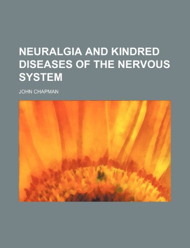 Neuralgia and kindred diseases of the nervous system