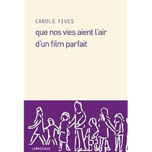 Que nos vies aient l'air d'un film parfait – Carole Fives