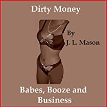 Dirty Money: Babes, Booze, and Business (       UNABRIDGED) by J. L. Mason Narrated by D. Rampling