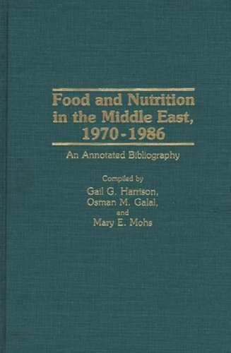 Food and Nutrition in the Middle East, 1970-1986: An Annotated Bibliography (Bibliographies and Indexes in Science and Technology)