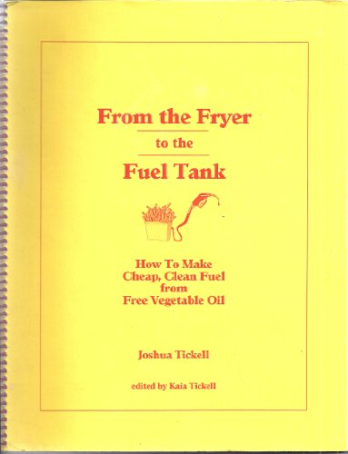 From the Fryer to the Fuel Tank: How to Make Cheap, Clean Fuel from Free Vegetable Oil (Cheap Fryer compare prices)
