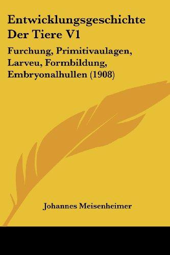 Entwicklungsgeschichte Der Tiere V1: Furchung, Primitivaulagen, Larveu, Formbildung, Embryonalhullen (1908)