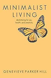 Minimalist Living: Decluttering For Joy, Health, And Creativity by Genevieve Parker Hill ebook deal