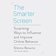 The Smarter Screen: Surprising Ways to Influence and Improve Online Behavior (       UNABRIDGED) by Shlomo Benartzi, Jonah Lehrer Narrated by Rob Shapiro