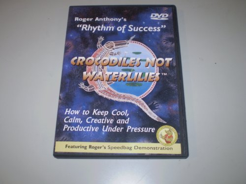 Rhythm of Success - Crocodiles Not Waterlilies by Roger Anthony - How to Keep Cool, Calm, Creative and Productive Under Pressure (Water Lilies Dvd compare prices)