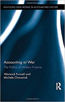 Accounting At War: The Politics Of Military Finance (Routledge New Works In Accounting History)