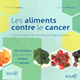 Les aliments contre le cancer : La pr�vention du cancer par l'alimentation
