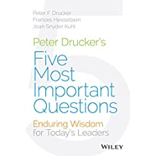 Peter Drucker's Five Most Important Questions: Enduring Wisdom for Today's Leaders Audiobook by Peter F. Drucker, Frances Hesselbein, Joan Snyder Kuhl Narrated by Mark Cabus