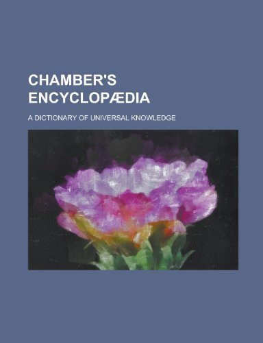 Chamber's Encyclopaedia; A Dictionary of Universal Knowledge