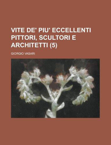 Vite de' Piu' Eccellenti Pittori, Scultori E Architetti (5)