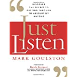 Just Listen: Discover the Secret to Getting Through to Absolutely Anyone ~ Mark Goulston