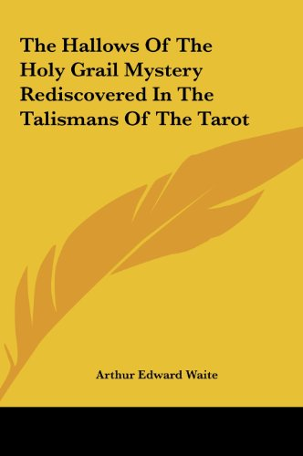 The Hallows of the Holy Grail Mystery Rediscovered in the Tathe Hallows of the Holy Grail Mystery Rediscovered in the Talismans of the Tarot Lismans o
