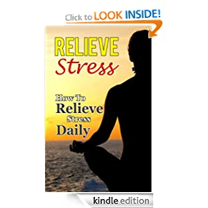 Relieve Stress: How To Relieve Stress Daily (Stress Free Life)