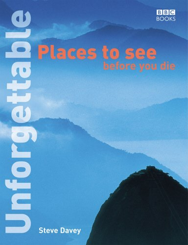 Unforgettable Places to See Before You Die (Unforgettable... Before You Die)