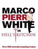 Marco Pierre White in Hell's Kitchen: Over 100 Wickedly Tempting Recipes