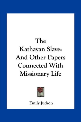 The Kathayan Slave: And Other Papers Connected with Missionary Life