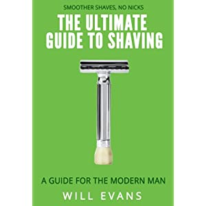 The Ultimate Guide To Shaving: A shaving guide for the modern man