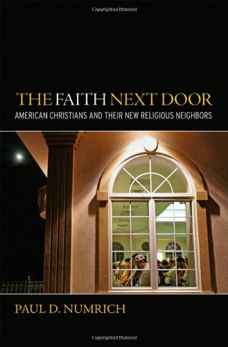 The Faith Next Door: American Christians and Their New Religious Neighbors, Paul D Numrich