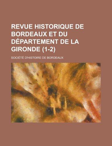 Revue Historique de Bordeaux Et Du Departement de La Gironde (1-2 )