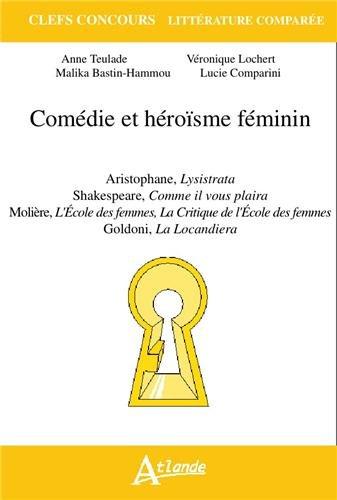 Comédie et héroïsme féminin : Aristophane, Lysistrata ; Shakespeare, Comme il vous plaira ; Molière, L'Ecole des femmes, La critique de L'Ecole des femmes ; Goldoni, La Locandiera