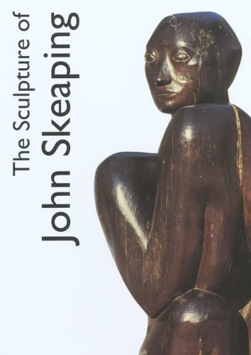 The Sculpture of John Skeaping (The British Sculptors and Sculpture Series)