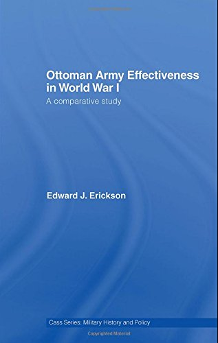 Ottoman Army Effectiveness in World War I: A Comparative Study (Military History and Policy)
