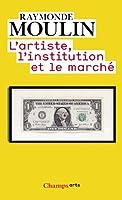 L'artiste, l'institution et le marché