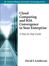 Cloud Computing and SOA Convergence in Your Enterprise: A Step-by-Step Guide (Addison-Wesley Information Technology Series)