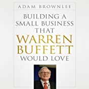Building a Small Business that Warren Buffett Would Love | [Adam Brownlee]