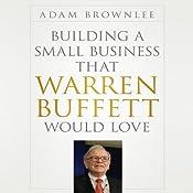 Building a Small Business that Warren Buffett Would Love | [Adam Brownlee]