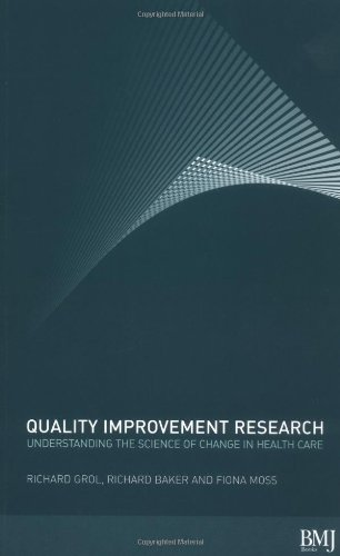 Quality Improvement Research: Understanding The Science of Change in Health Care