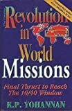 Revolution in World Missions: Final Thrust to Reach the 10/40 Win dow (0884191958) by K. P. Yohannan