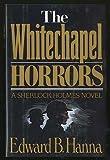 Edward B. Hanna The Whitechapel Horrors