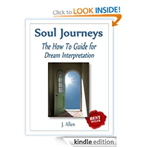 Free Kindle Book: Soul Journeys: The How To Guide for Dream Interpretation, by J. Allen (Author), Deni (Editor). Publication Date: March 25, 2012