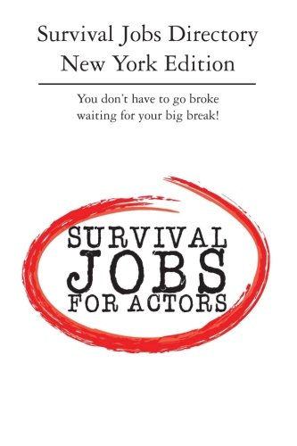 Survival Jobs Directory New York Edition: You don't have to go broke waiting for your big break!