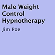 Male Weight Control Hypnotherapy (       UNABRIDGED) by Jim Poe Narrated by Jim Poe
