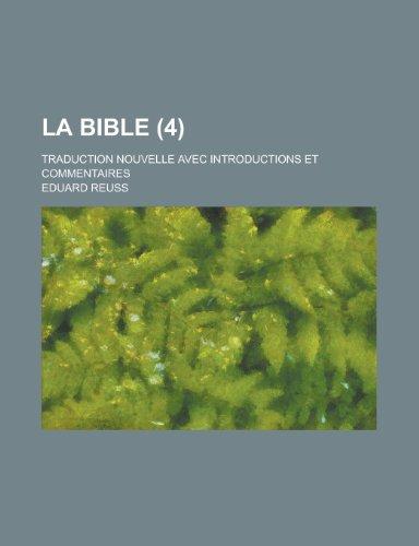 La Bible (4); Traduction Nouvelle Avec Introductions Et Commentaires