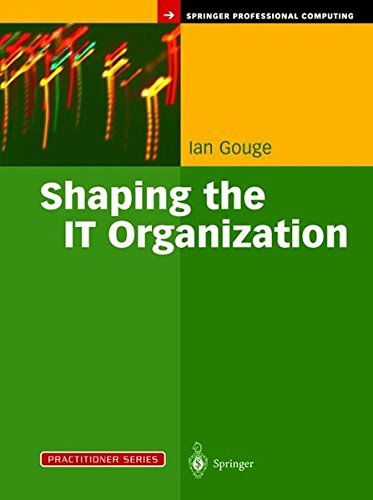 Shaping the IT Organization  The Impact of Outsourcing and the New Business Model (Practitioner Series)