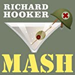 MASH: A Novel About Three Army Doctors Audiobook by Richard Hooker Narrated by Johnny Heller