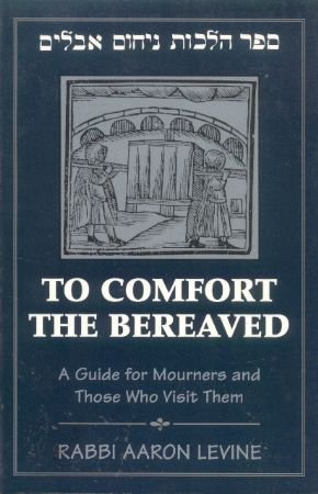 To Comfort the Bereaved: A Guide for Mourners and Those Who Visit Them