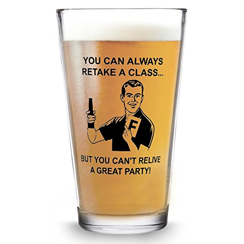 You Can Always Retake A Class But You Can't Relive A Great Party Funny Beer Pint Glass- 16 oz.