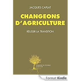 Changeons d'agriculture: R�ussir la transition