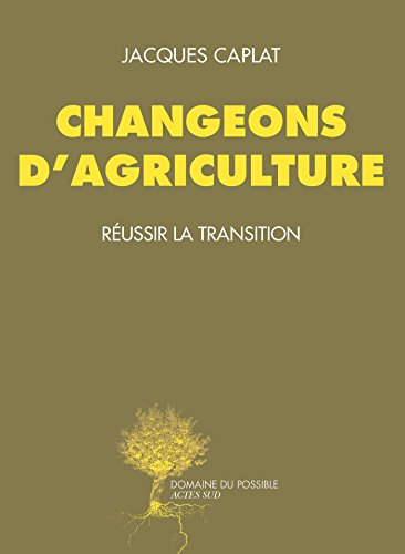 Changeons d'agriculture: Réussir la transition