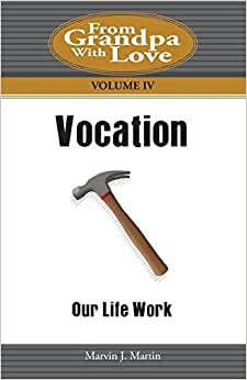 Vocation: Our Life Work (From Grandpa With Love) (Volume 4)