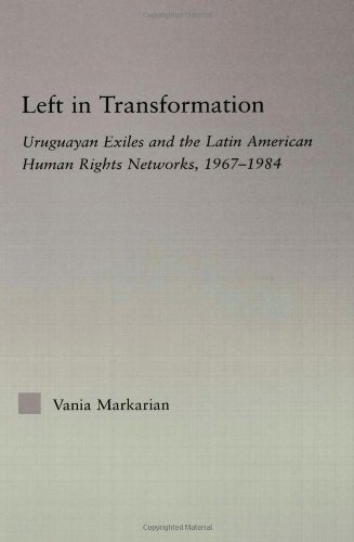 Left in Transformation: Uruguayan Exiles and the Latin American Human Rights Networks, 1967-1984 (Latin American Studies)