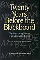 TWENTY YEARS BEFORE THE BLACKBOARD: THE LESSONS AND HUMOR OF A MATHEMATICS TEACHER