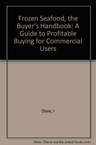 Frozen Seafood, the Buyer's Handbook: A Guide to Profitable Buying for Commercial Users (Osprey seafood handbooks)
